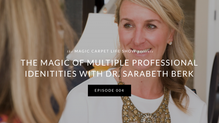 THE MAGIC OF MULTIPLE PROFESSIONAL IDENTITIES WITH DR. SARABETH BERK